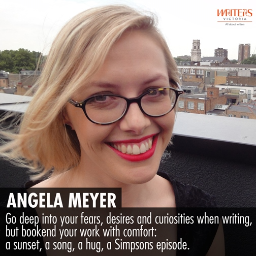 A photo of Angela Meyer with the text: Go deep into your fears, desires and curiosities when writing, but bookend your work with comfort: a sunset, s song, a hug, a Simpsons episode