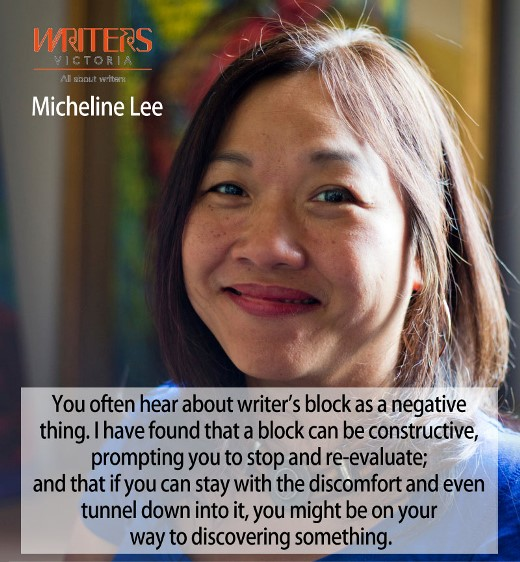 "Photo of Micheline Lee with the text ""You often hear about writer's block as a negative thing. I have found that a block can be constructive, prompting you to stop and re-evaluate; and that if you can stay with the discomfort and even tunnel down into it, you might be on your way to discovering something."""