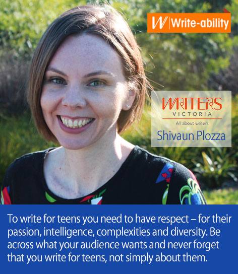 A photograph of Shivaun Plozza with the following text: To write for teens you need to have respect – for their passion, intelligence, complexities and diversity. Be across what your audience wants and never forget that you write for teens, not simply about them.